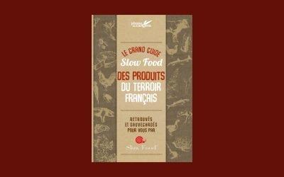 « Le grand guide Slow Food des produits du terroir français » : découvrez l'Arche du Goût et les Sentinelles en France