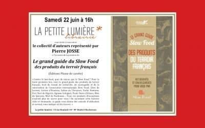 RV le samedi 22 juin à la Petite Lumière autour du grand guide Slow Food des produits du terroir français